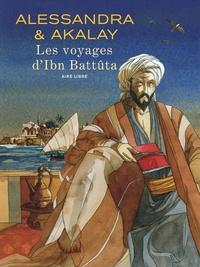 Joël Alessandra et Lotfi Akalay - Les voyages d'Ibn Battûta.