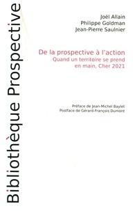 Joël Allain et Philippe Goldman - De la prospective à l'action - Quand un territoire se prend en main, Cher 2021.