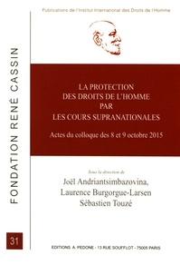Joël Andriantsimbazovina et Laurence Burgorgue-Larsen - La protection des droits de l'homme par les cours supranationales - Actes du colloque des 8 et 9 octobre 2015, Université Toulouse 1, Capitole.