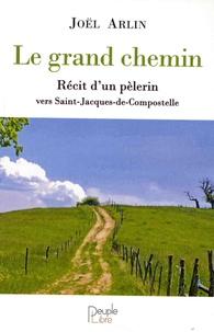 Le grand chemin- Récit d'un pèlerin vers Saint-Jacques-de-Compostelle - Joël Arlin |