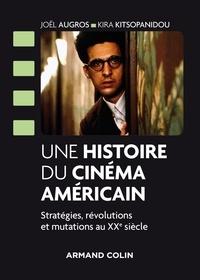 Joël Augros et Kira Kitsopanidou - Une histoire du cinéma américain - Stratégies, révolutions et mutations au XXe siècle.