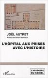 Joël Autret - L'hôpital aux prises avec les l'histoire - Soins et soignants dans les hôpitaux de l'Ouest.