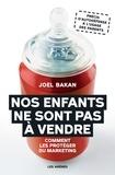 Joel Bakan - Nos enfants ne sont pas à vendre - Comment les protéger du marketing.