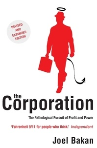 Joel Bakan - The Corporation - The Pathological Pursuit of Profit and Power.