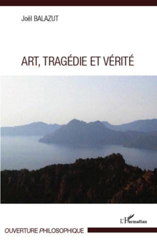 Joël Balazut - Art, tragédie et vérité.