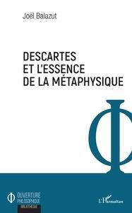 Joël Balazut - Descartes et l'essence de la métaphysique.