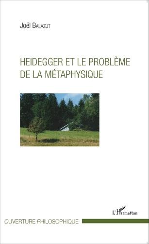 Joël Balazut - Heidegger et le problème de la métaphysique.