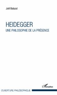 Joël Balazut - Heidegger - Une philosophie de la présence.