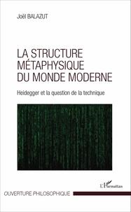Joël Balazut - La structure métaphysique du monde moderne - Heidegger et la question de la technique.