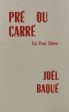 Joël Baqué - Pré ou carré.