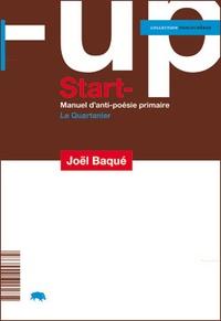 Joël Baqué - Start-up : manuel d'anti-poésie primaire.