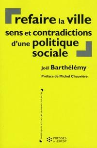 Joël Barthélémy - Refaire la ville - Sens et contradictions d'une politique sociale.