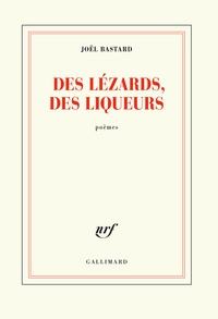 Joël Bastard - Des lézards, des liqueurs.