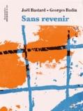 Joël Bastard et Georges Badin - Sans revenir.