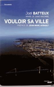 Joël Batteux - Vouloir sa ville.