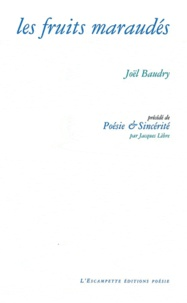 Joël Baudry et Jacques Lèbre - Les fruits maraudés - Précédé de Poésie et sincérité.