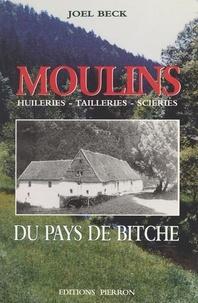 Joël Beck - Moulins, huileries, tailleries, scieries du pays de Bitche.