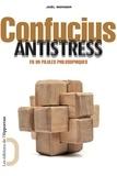 Joël Berger - Confucius antistress en 99 pilules philosophiques.