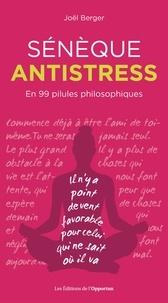 Joël Berger - Sénèque antistress - En 99 pilules philosophiques.