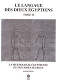 Joël Bertho - Le langage des dieux égyptiens - Tome 2, La mythologie égyptienne et ses codes secrets.