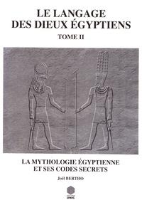 Deedr.fr Le langage des dieux égyptiens - Tome 2, La mythologie égyptienne et ses codes secrets Image