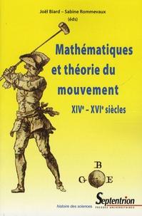 Joël Biard et Sabine Rommevaux - Mathématiques et théorie du mouvement (XIVe-XVIe siècles).