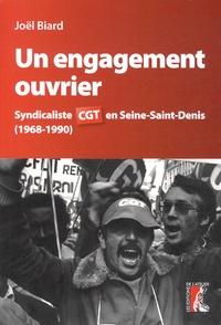 Joël Biard - Un engagement ouvrier - Syndicaliste CGT en Seine-Saint-Denis (1968-1990).