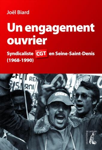 Un engagement ouvrier. Syndicaliste CGT en Seine-Saint-Denis (1968-1990)