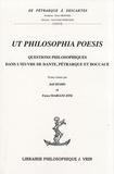 Joël Biard et Fosca Mariani Zini - Ut philosophia poesis - Questions philosophiques dans l'oeuvre de Dante, Pétrarque et Boccace.