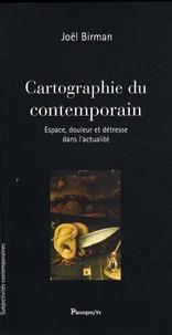 Joël Birman - Cartographie du contemporain - Espace, douleur et détresse dans l'actualité.