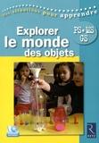 Joël Bisault et Florence Moureaux - Explorer le monde des objets PS-MS-GS. 1 DVD