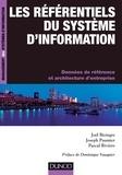 Joël Bizingre et Joseph Paumier - Les référentiels du système d'information - Données de référence et architecture d'entreprise.