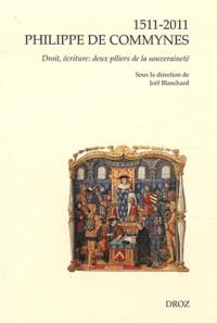 Joël Blanchard - 1511-2011 Philippe de Commynes - Droit, écriture : deux piliers de la souveraineté.