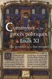 Joël Blanchard - Commynes et les procès politiques de Louis XI - Du nouveau sur la lèse-majesté.