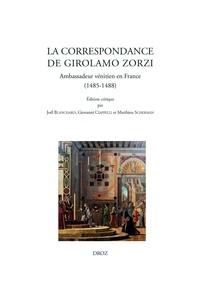 Joël Blanchard et Giovanni Ciappelli - La correspondance de Girolamo Zorzi - Ambassadeur vénitien en France (1485-1488).