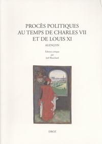 Joël Blanchard - Procès politiques au temps de Charles VII et de Louis XI - Alençon.