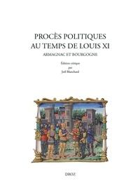 Joël Blanchard - Procès politiques au temps de Louis XI - Armagnac et Bourgogne.