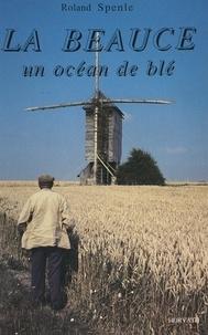 Joël Bongini et Roland Spenle - La Beauce, un océan de blé.