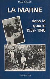 Joël Bongini et Daniel Pellus - La Marne dans la guerre 1939-1945.