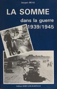 Joël Bongini et Jacques Béal - La Somme dans la guerre 1939-1945.