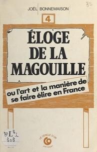 Joël Bonnemaison - Éloge de la magouille ou L'art et la manière de se faire élire en France.