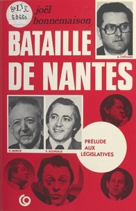 Joël Bonnemaison - La bataille de Nantes : prélude aux législatives.