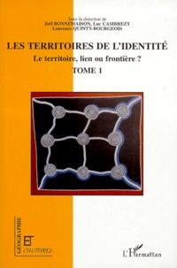 Joël Bonnemaison - Le territoire, lien ou frontière ? - Tome 1, Les territoires de l'identité.