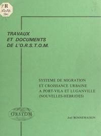 Joël Bonnemaison - Système de migration et croissance urbaine à Port-Vila et Luganville (Nouvelles-Hébrides).