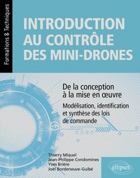 Joël Bordeneuve-guibé et Yves Brière - Introduction au contrôle des mini-drones : de la conception à la mise en oeuvre - Modélisation, identification et synthèse des lois de commande.