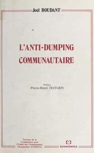 Joël Boudant et Pierre-Henri Teitgen - L'Anti-dumping communautaire.