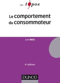 Joël Brée - Le comportement du consommateur - 4e éd..