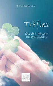Joël Bruxelle - Trèfles, ou de l'amour au masculin.