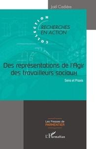 Joël Cadière - Des représentations de l'Agir des travailleurs sociaux - Sens et Praxis.