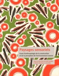 Joël Candau et Marie-Barbara Le Gonidec - Paysages sensoriels - Essai d'anthropologie de la construction et de la perception de l'environnement sonore.
